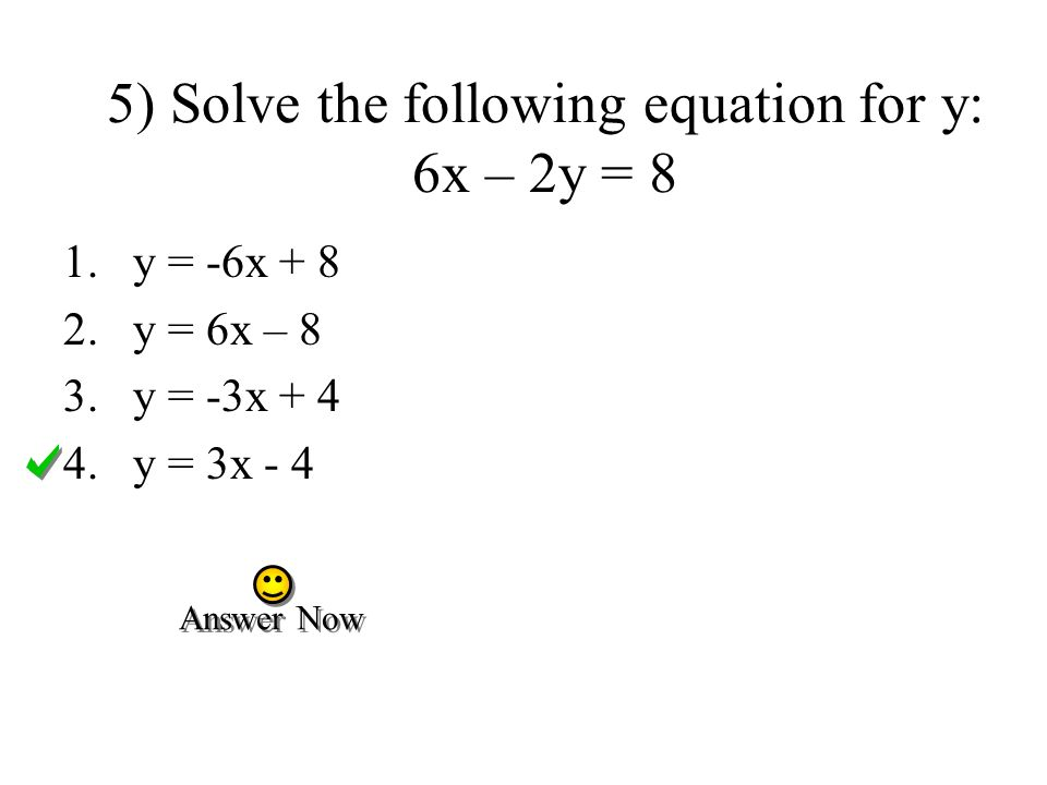 5) Solve the following equation for y: 6x – 2y = 8