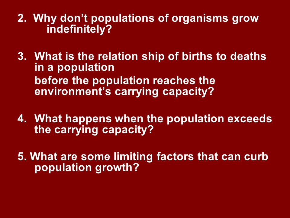 2. Why don't populations of organisms grow indefinitely. 3