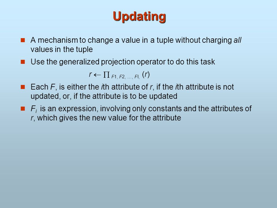 Updating A mechanism to change a value in a tuple without charging all values in the tuple. Use the generalized projection operator to do this task.