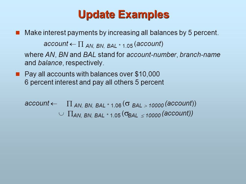 Update Examples Make interest payments by increasing all balances by 5 percent. account   AN, BN, BAL * 1.05 (account)