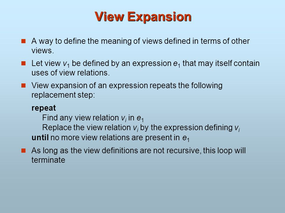 View Expansion A way to define the meaning of views defined in terms of other views.