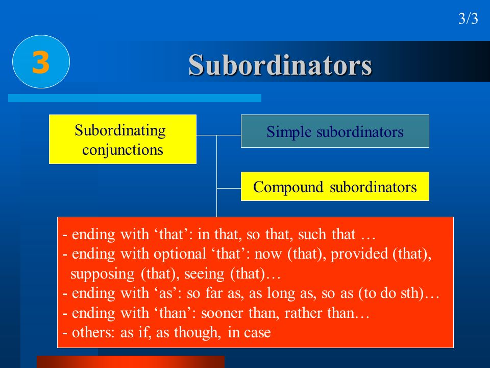 3 Subordinators 3/3 Subordinating Simple subordinators conjunctions
