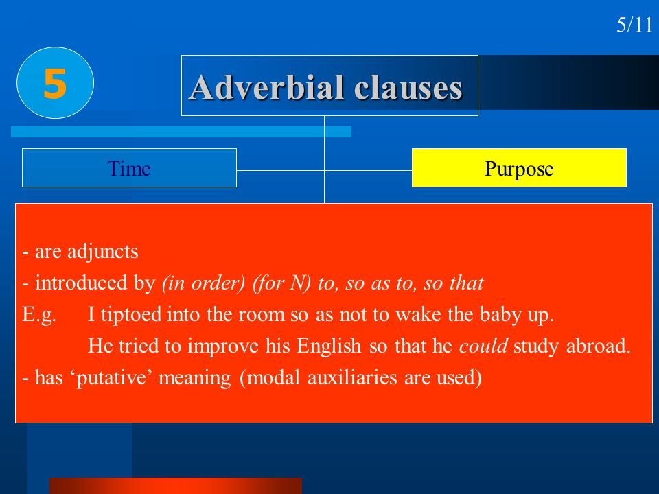 5 Adverbial clauses 5/11 Time Purpose - are adjuncts