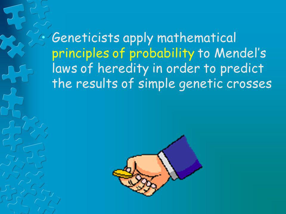 Geneticists apply mathematical principles of probability to Mendel's laws of heredity in order to predict the results of simple genetic crosses