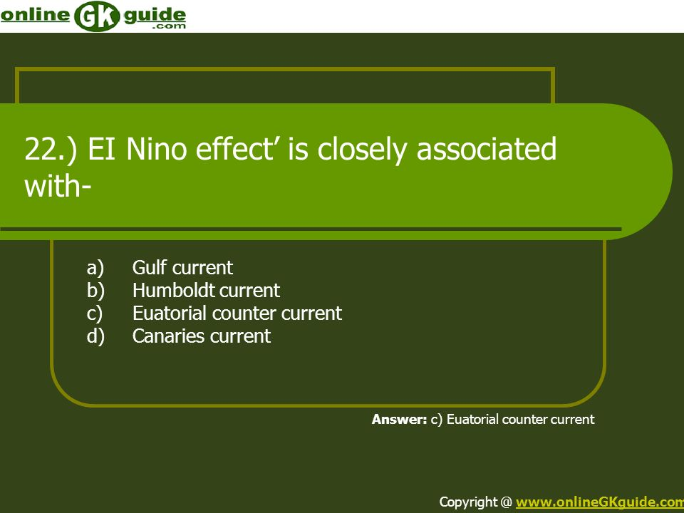 22.) EI Nino effect' is closely associated with-
