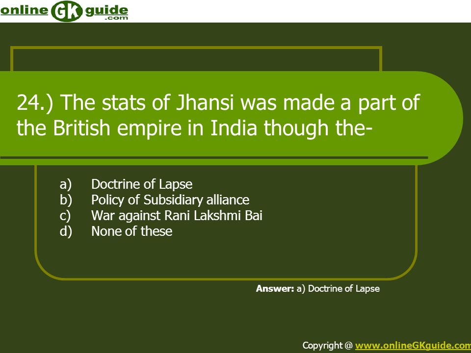 24.) The stats of Jhansi was made a part of the British empire in India though the-