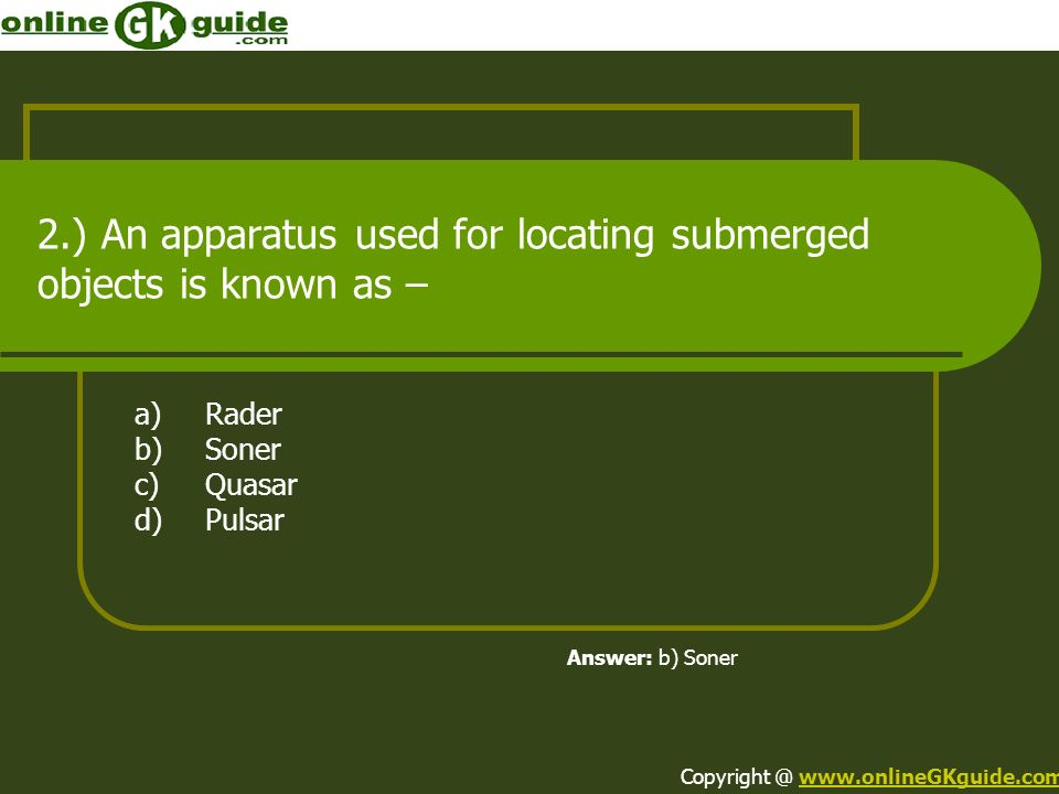 2.) An apparatus used for locating submerged objects is known as –