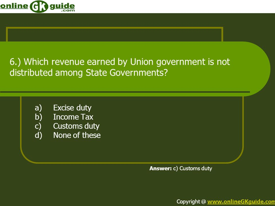 a) Excise duty b) Income Tax c) Customs duty d) None of these