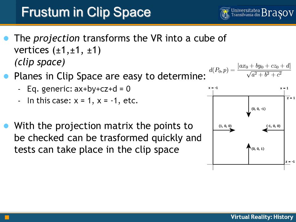Frustum in Clip Space The projection transforms the VR into a cube of vertices (±1,±1, ±1) (clip space)