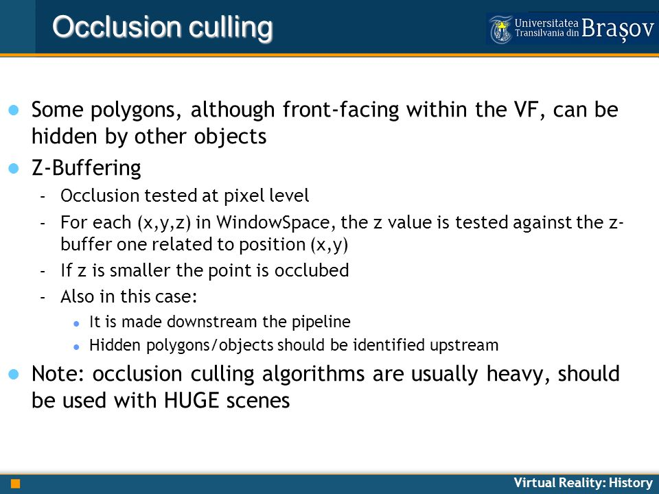 Occlusion culling Some polygons, although front-facing within the VF, can be hidden by other objects.