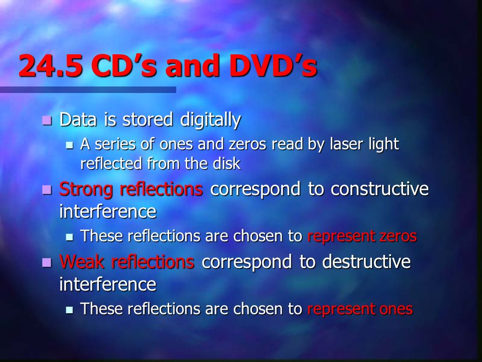 24.5 CD's and DVD's Data is stored digitally