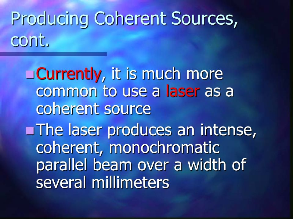 Producing Coherent Sources, cont.