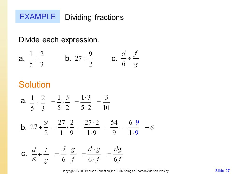 Solution EXAMPLE Dividing fractions Divide each expression. a. b. c.