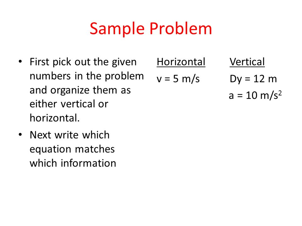 Sample Problem First pick out the given numbers in the problem and organize them as either vertical or horizontal.