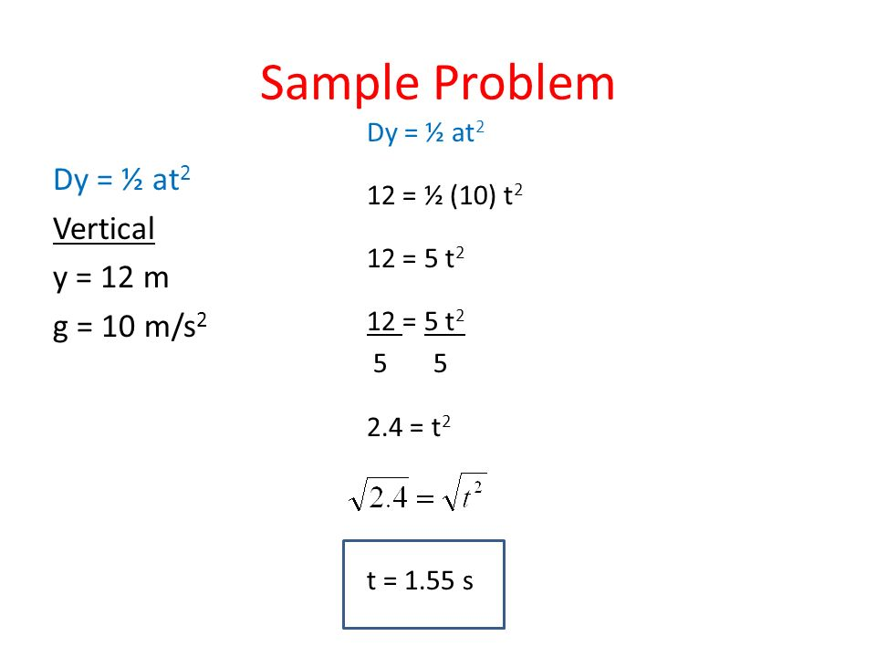 Sample Problem Dy = ½ at2 Vertical y = 12 m g = 10 m/s2