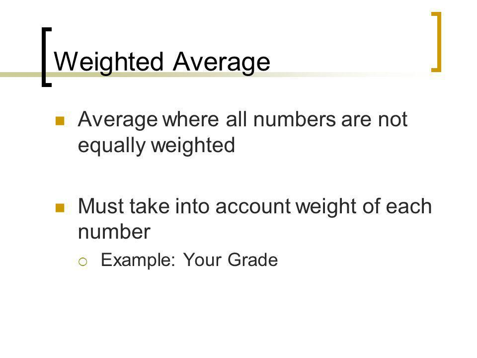 Weighted Average Average where all numbers are not equally weighted