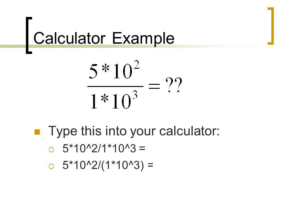 Calculator Example Type this into your calculator: