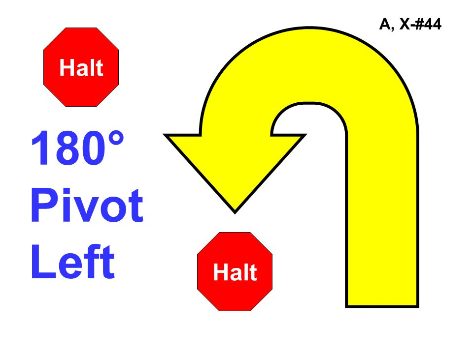 A, X-#44 Halt 180° Pivot Left Halt