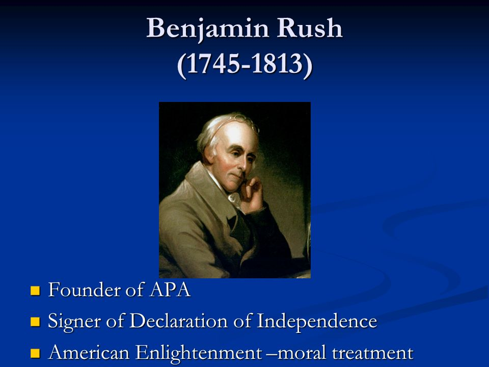Benjamin Rush ( ) Founder of APA