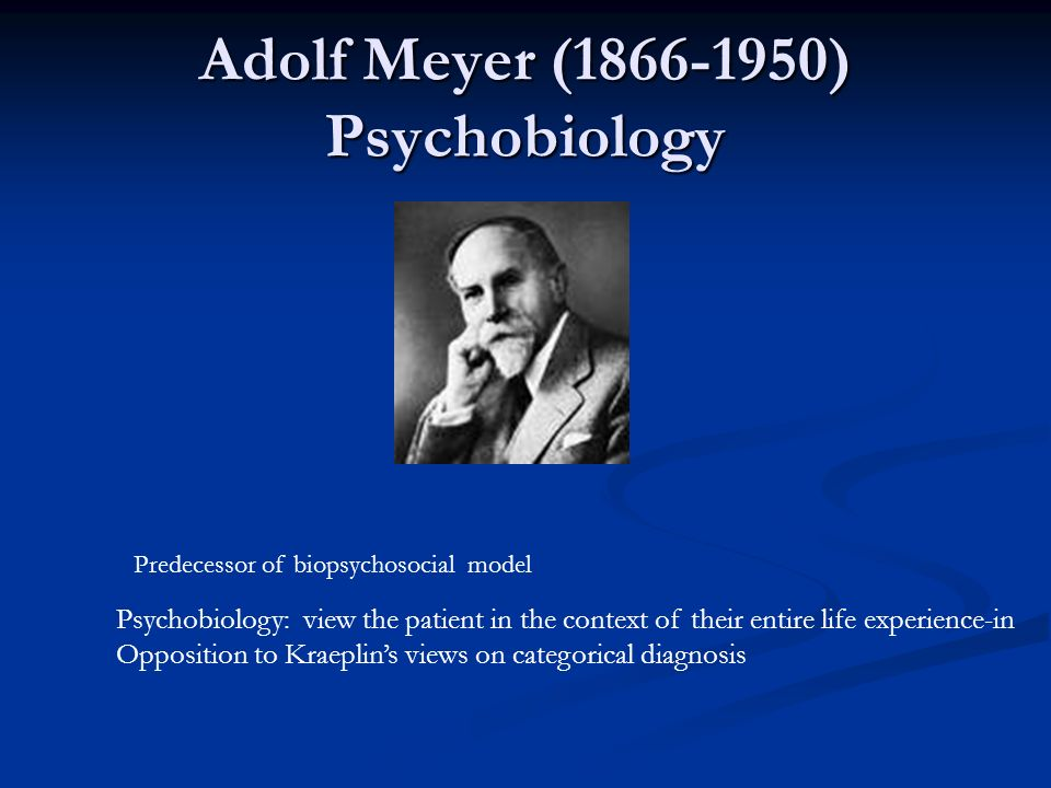 Adolf Meyer ( ) Psychobiology