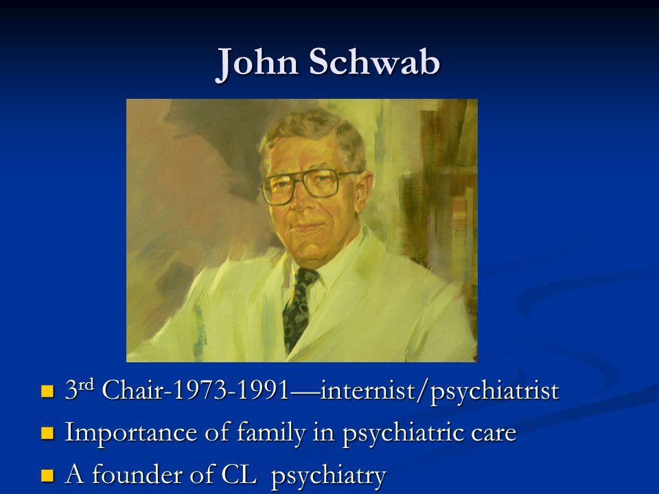 John Schwab 3rd Chair —internist/psychiatrist