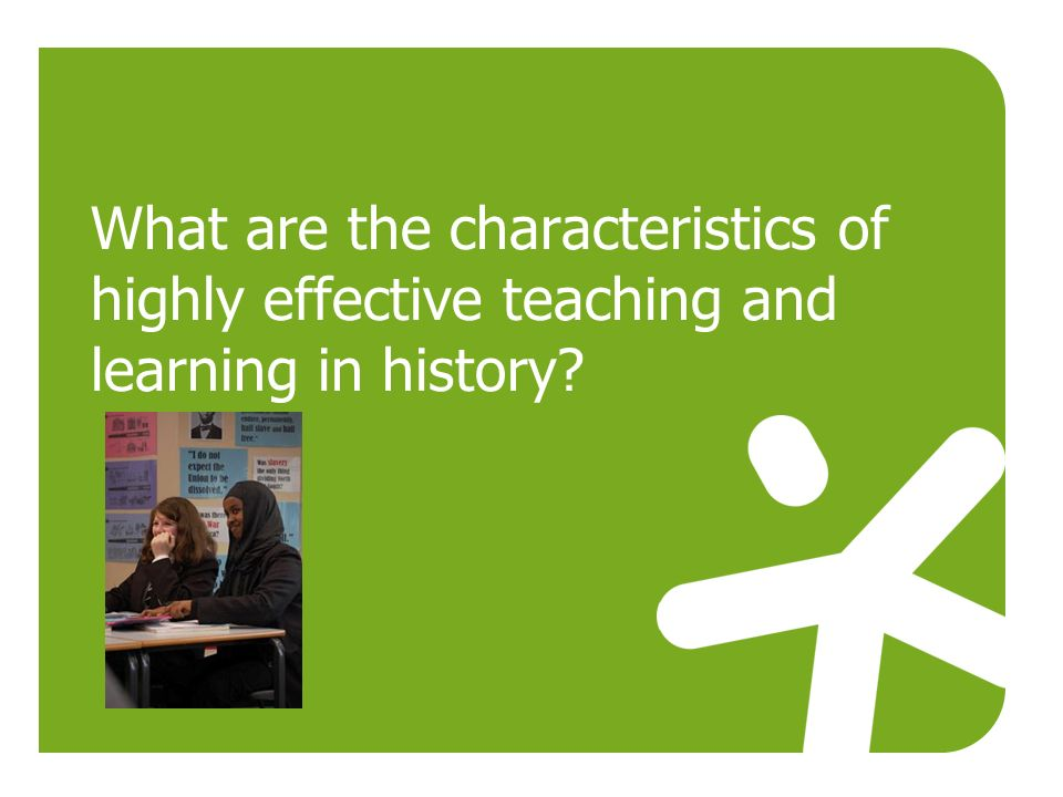 What are the characteristics of highly effective teaching and learning in history