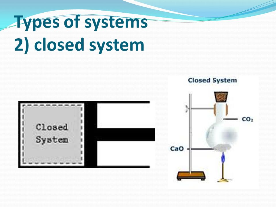 Types of systems 2) closed system
