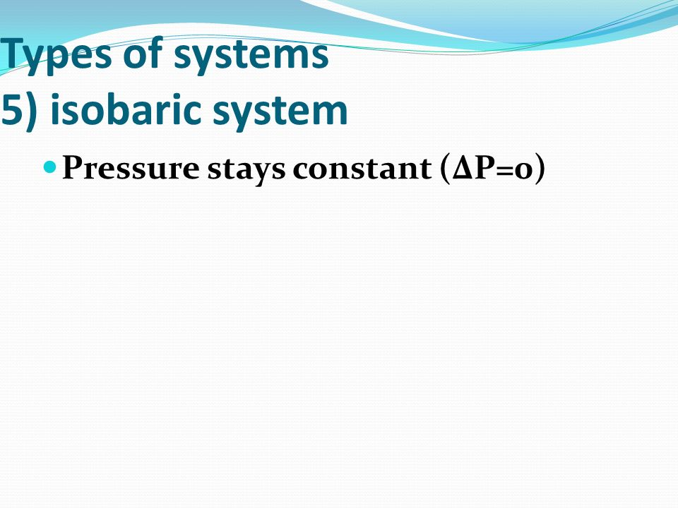 Types of systems 5) isobaric system