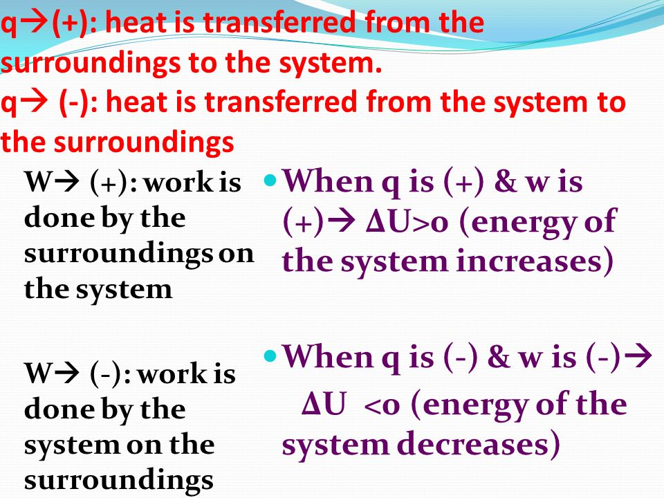 When q is (+) & w is (+) ΔU>0 (energy of the system increases)