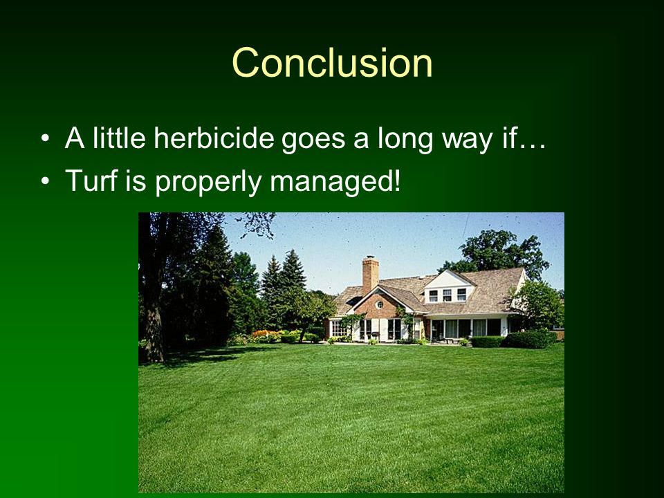 Conclusion A little herbicide goes a long way if…