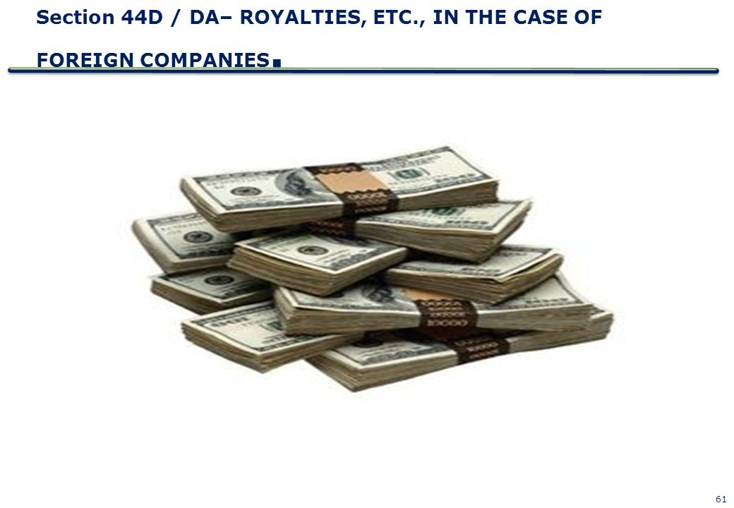 Section 44D / DA– ROYALTIES, ETC., IN THE CASE OF FOREIGN COMPANIES.