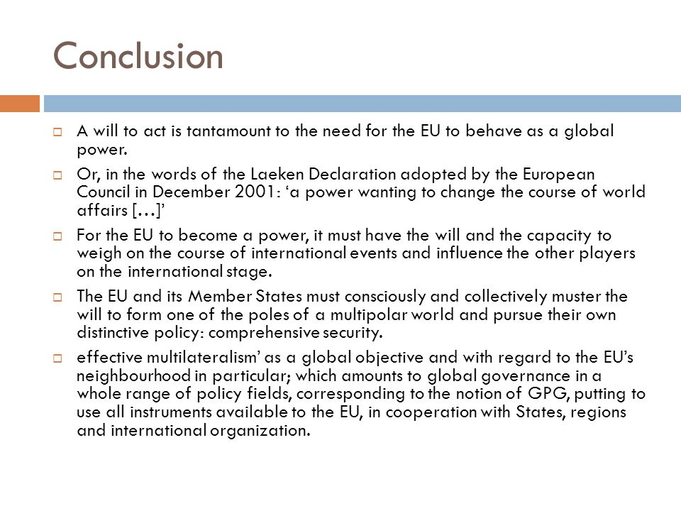 Conclusion A will to act is tantamount to the need for the EU to behave as a global power.
