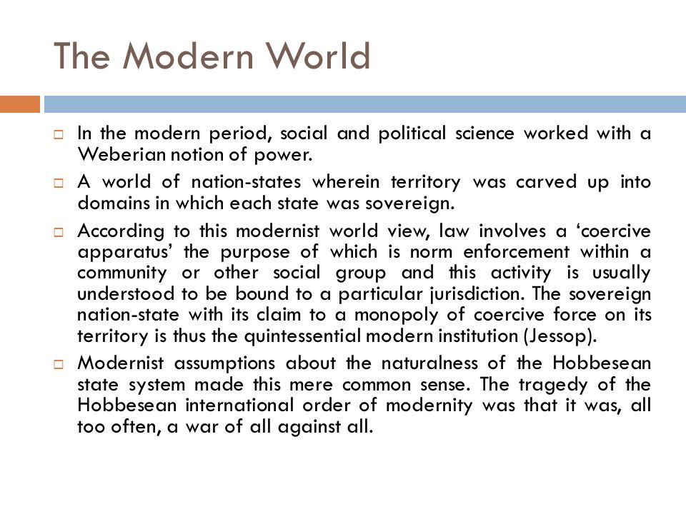 The Modern World In the modern period, social and political science worked with a Weberian notion of power.