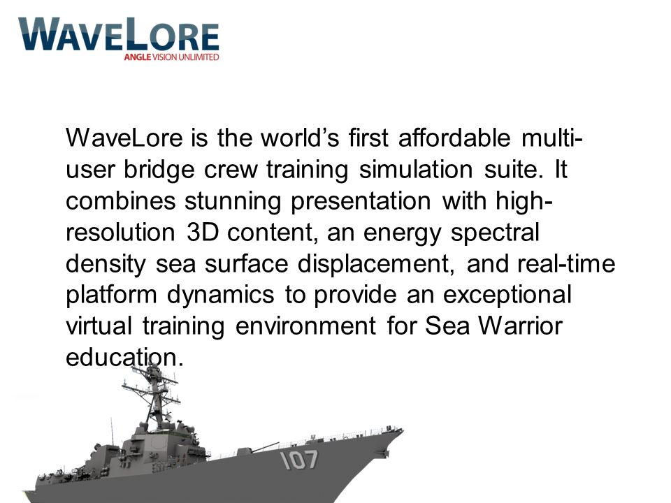 WaveLore is the world's first affordable multi-user bridge crew training simulation suite.