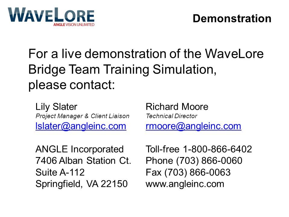 Demonstration For a live demonstration of the WaveLore Bridge Team Training Simulation, please contact:
