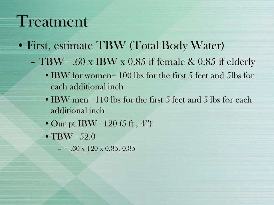 Treatment First, estimate TBW (Total Body Water)