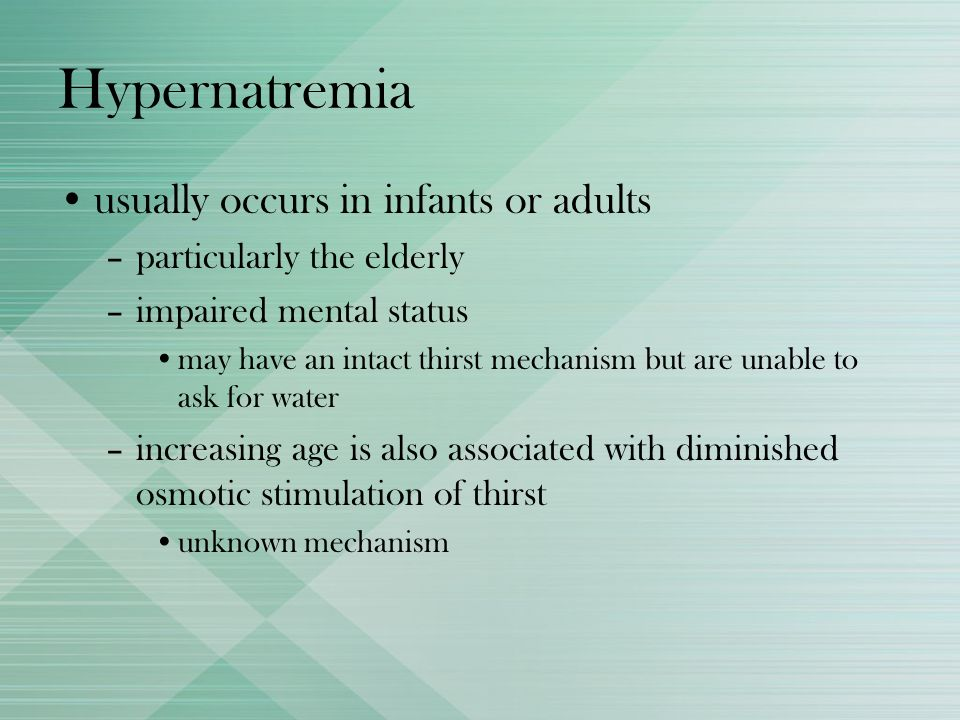 Hypernatremia usually occurs in infants or adults