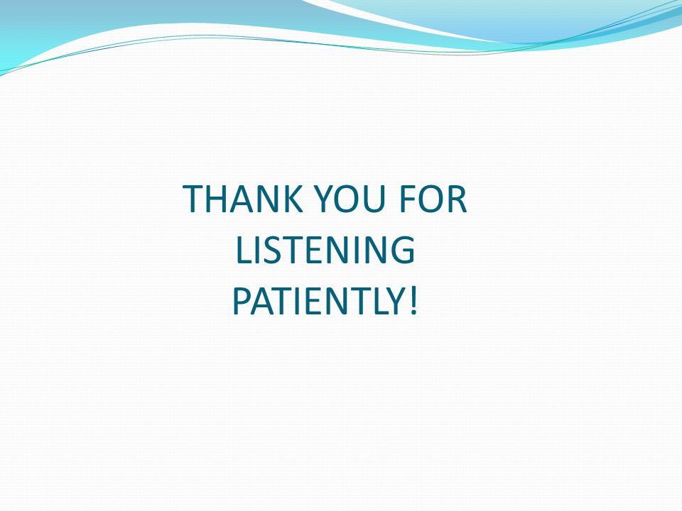 THANK YOU FOR LISTENING PATIENTLY!
