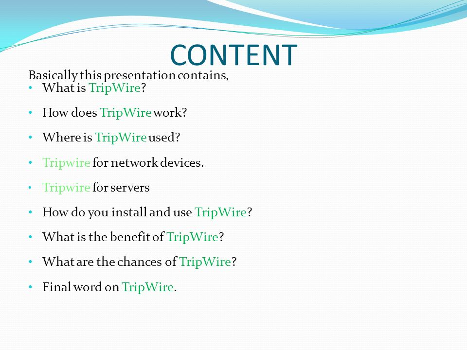 CONTENT Basically this presentation contains, What is TripWire