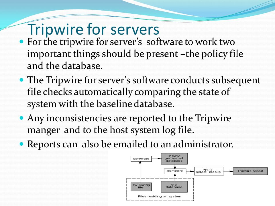 Tripwire for servers For the tripwire for server's software to work two important things should be present –the policy file and the database.