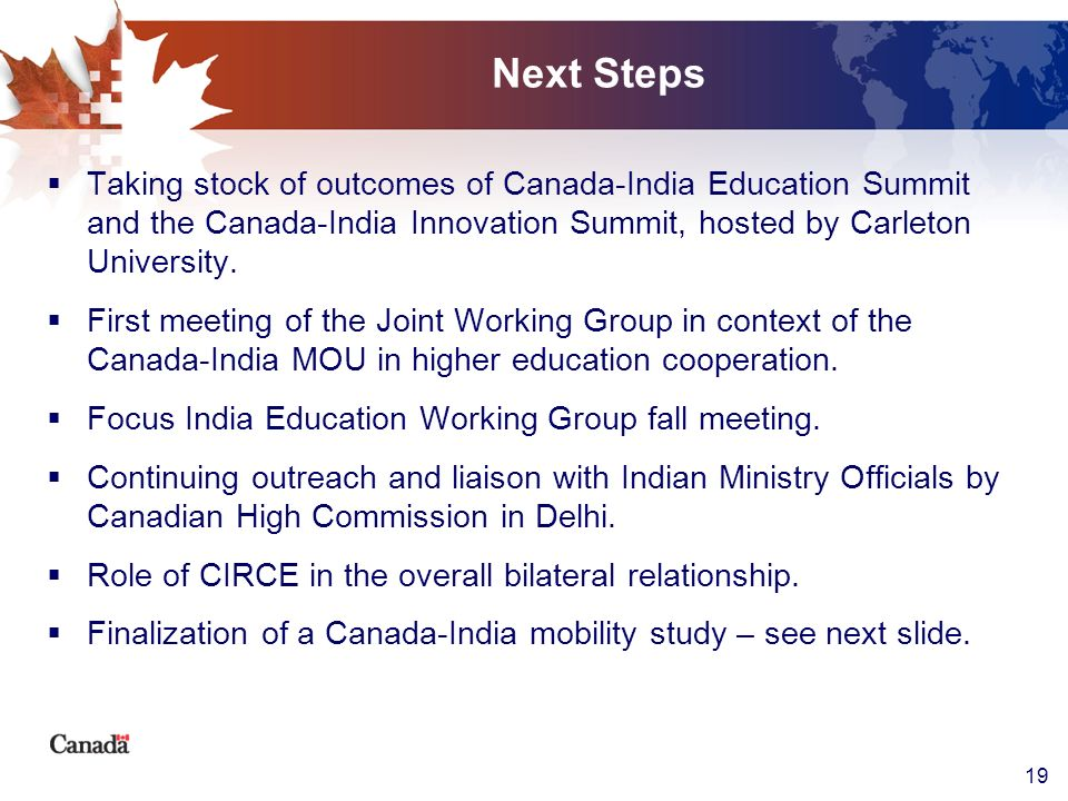 Next Steps Taking stock of outcomes of Canada-India Education Summit and the Canada-India Innovation Summit, hosted by Carleton University.