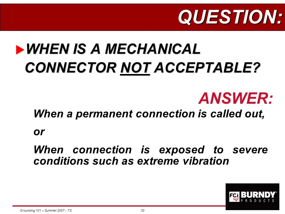 QUESTION: ANSWER: WHEN IS A MECHANICAL CONNECTOR NOT ACCEPTABLE