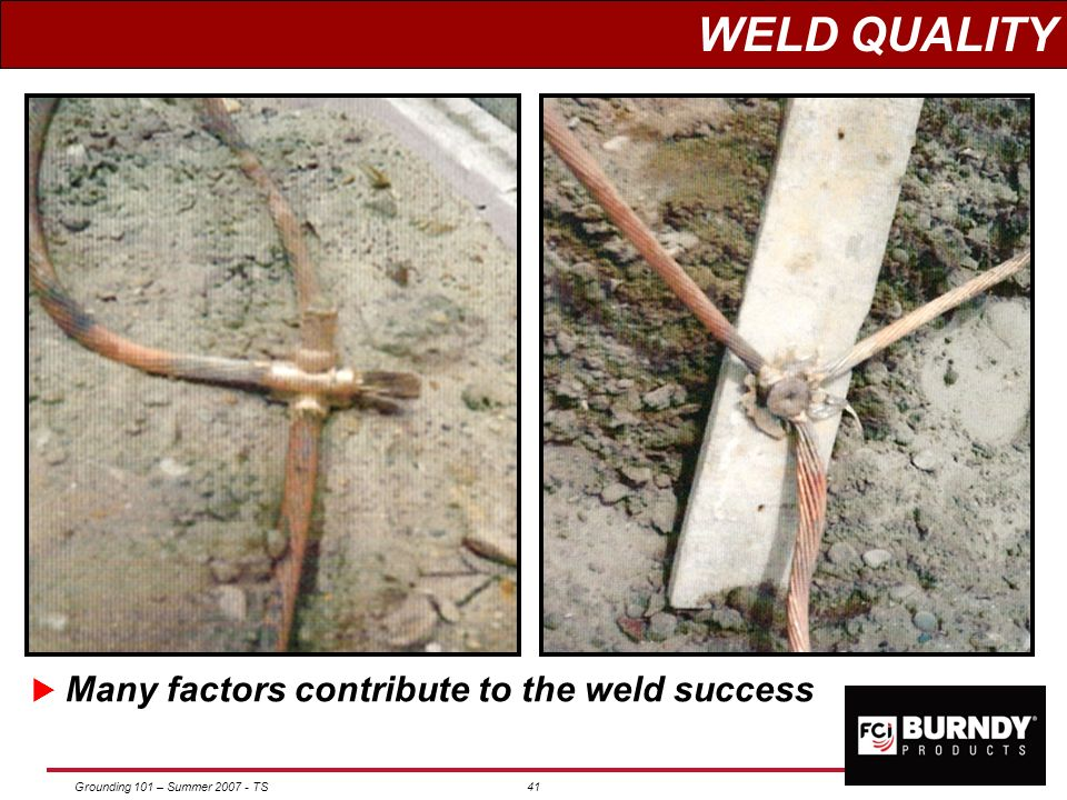 WELD QUALITY Many factors contribute to the weld success