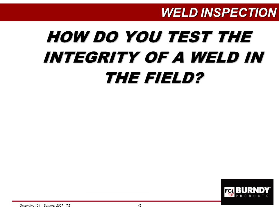 HOW DO YOU TEST THE INTEGRITY OF A WELD IN THE FIELD
