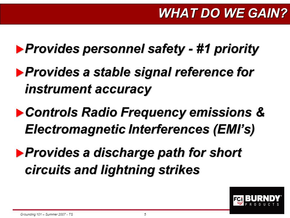 WHAT DO WE GAIN Provides personnel safety - #1 priority. Provides a stable signal reference for instrument accuracy.
