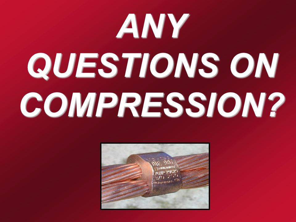 ANY QUESTIONS ON COMPRESSION