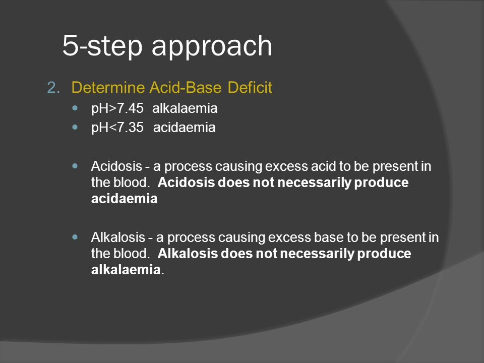 5-step approach Determine Acid-Base Deficit pH>7.45 alkalaemia