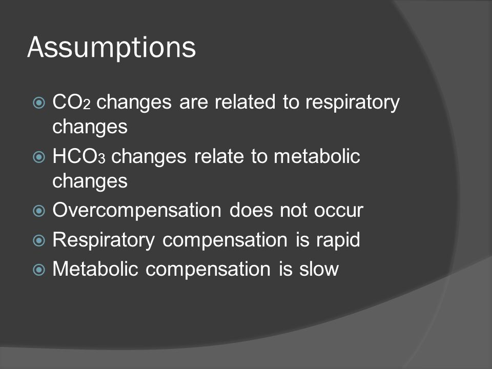Assumptions CO2 changes are related to respiratory changes