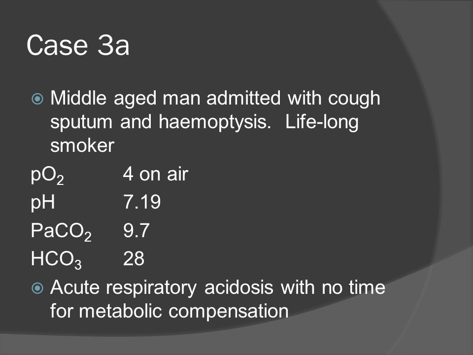 Case 3a Middle aged man admitted with cough sputum and haemoptysis. Life-long smoker. pO2 4 on air.