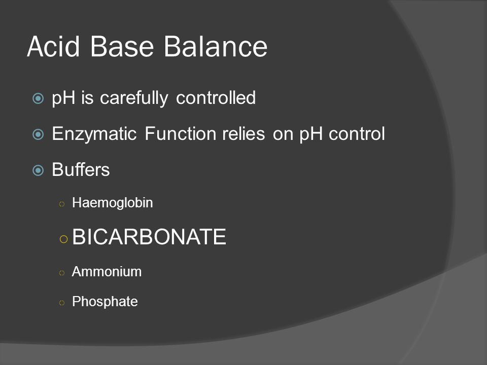 Acid Base Balance BICARBONATE pH is carefully controlled